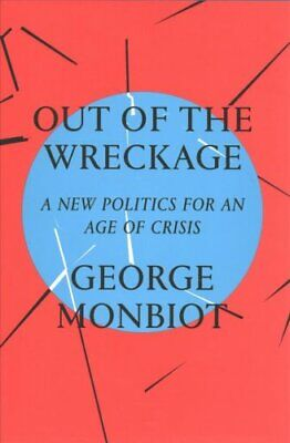 Out of the Wreckage A New Politics for an Age of Crisis 9781786632883