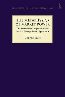 The Metaphysics of Market Power The Zero-sum Competition and Ma... 9781509928071