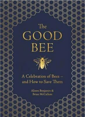 The Good Bee A Celebration of Bees - And How to Save Them 9781789290837