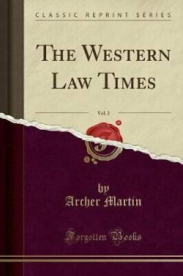 The Western Law Times, Vol. 2 (Classic Reprint) by Archer Martin 9781527855434