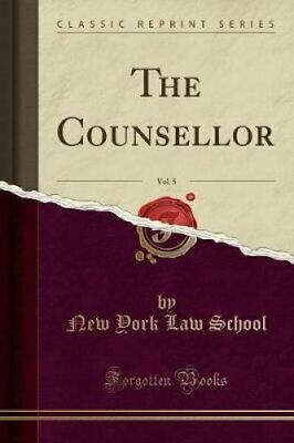 The Counsellor, Vol. 5 (Classic Reprint) by New York Law School 9781528313926