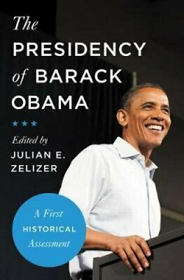 The Presidency of Barack Obama A First Historical Assessment 9780691182100