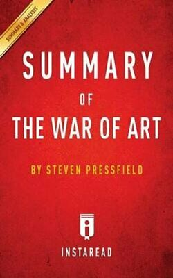 Summary of the War of Art: By Steven Pressfield - Includes Analysis by...