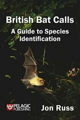 British Bat Calls A Guide to Species Identification by Jon Russ 9781907807251