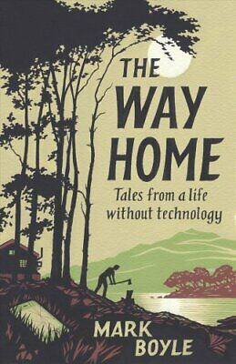 The Way Home Tales from a Life Without Technology by Mark Boyle 9781786076007