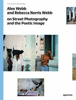 Alex Webb and Rebecca Norris Webb on Street Photography and the... 9781597112574