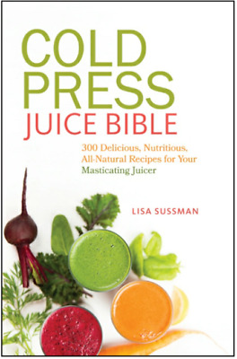 Cold Press Juice Bible 300 Delicious Nutritious All-Natural Recipes for (PDF)