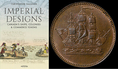 Imperial Designs Canada's Ships, Colonies & Commerce Tokens Christopher Faulkner