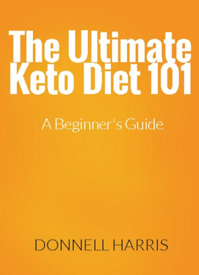 The Ultimate Keto Diet 101 A Beginner's Guide (PDF)