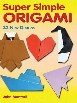 Super Simple Origami: 32 New Designs by John Montroll (English) Paperback Book F