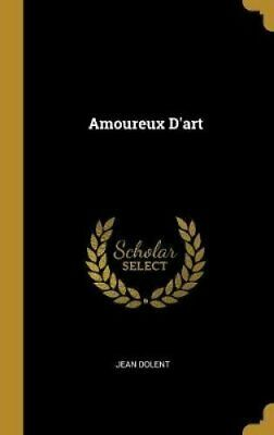 Amoureux d'Art by Jean Dolent 9780270951110 | Brand New | Free UK Shipping