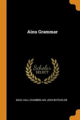 Ainu Grammar by Basil Hall Chamberlain 9780341751625 | Brand New
