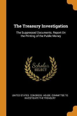 The Treasury Investigation The Suppressed Documents. Report on ... 9780342419265