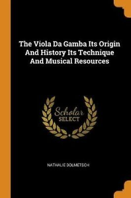 The Viola Da Gamba Its Origin and History Its Technique and Mus... 9780343257248