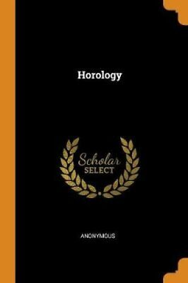 Horology by Anonymous 9780343689001 | Brand New | Free UK Shipping