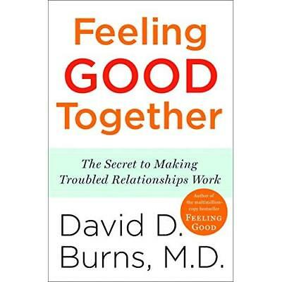 Feeling Good Together: The Secret to Making Troubled Re - Paperback NEW David D.
