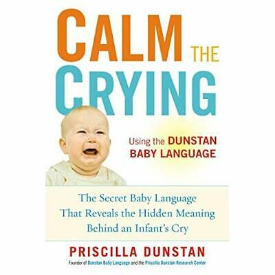 Calm the Crying: The Secret Baby Language That Reveals  - Paperback NEW Dunstan,
