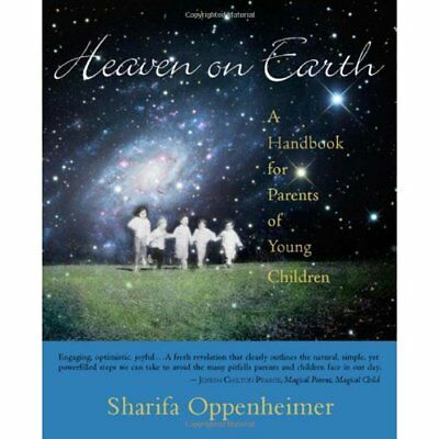 Heaven on Earth: A Handbook for Parents of Young Childr - Paperback NEW Oppenhei