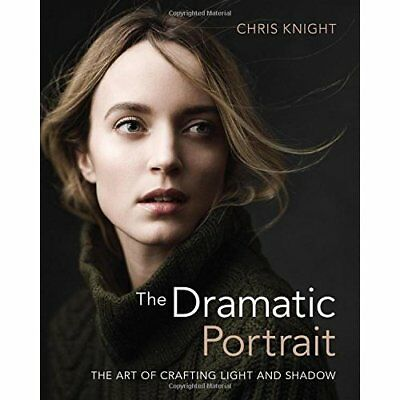 Dramatic Portrait: The Art of Crafting Light and Shadow - Paperback NEW Knight,