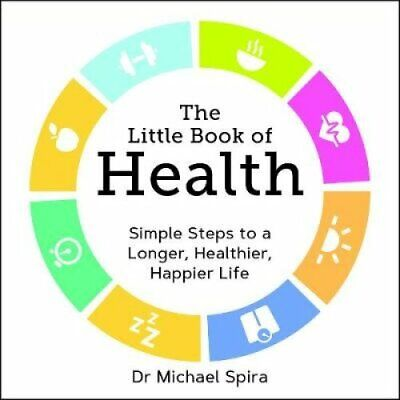 The Little Book of Health Simple Steps to a Longer, Healthier, ... 9781786852342
