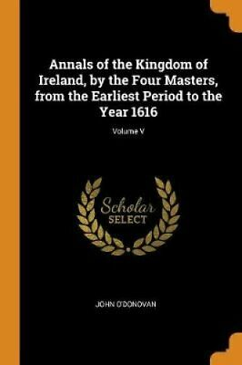 Annals of the Kingdom of Ireland, by the Four Masters, from the... 9780353434011