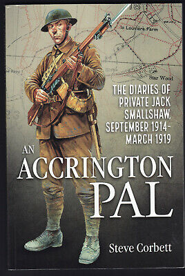 AN ACCRINGTON PAL Diaries of Private Jack Smallshaw 1914-19 31st Division 1st Ed