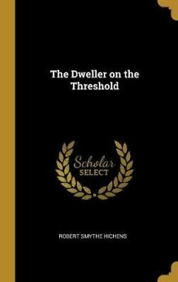 The Dweller on the Threshold by Robert Smythe Hichens 9780469723382 | Brand New