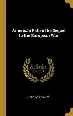 American Fallen the Sequel to the European War by J Bernard Walker 9780469790810