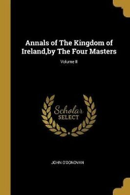 Annals of the Kingdom of Ireland, by the Four Masters; Volume II 9780530582832
