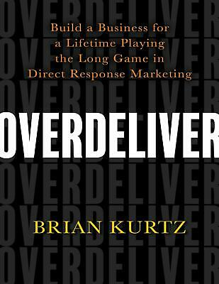 Overdeliver: Build a Business for ... by Brian Kurtz 2019 (E-B0K&AUDI0||MAILED)