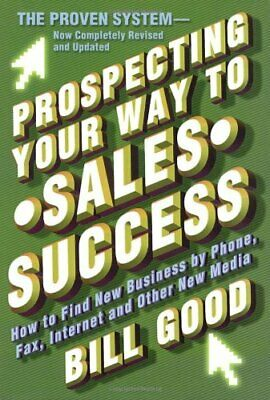 Prospecting Your Way to Sales Success: How to find New Business by Phone, Fax.