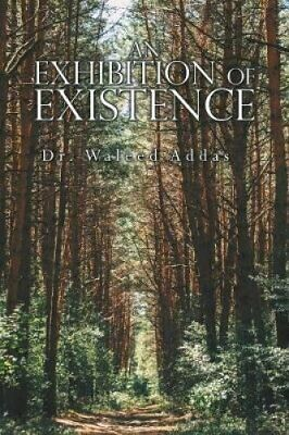 An Exhibition of Existence by Dr Waleed Addas 9781543750287   Brand New