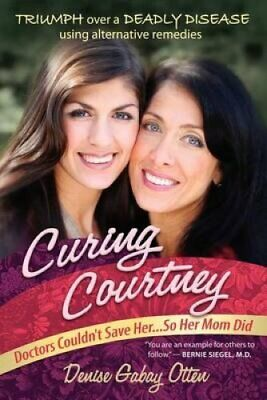 Curing Courtney Doctors Couldn't Save Her...So Her Mom Did 9780988646117