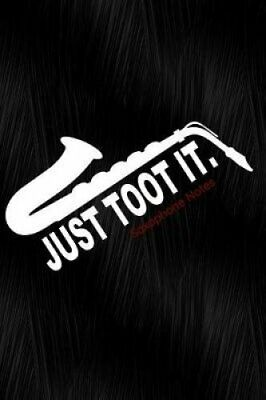 Just Toot It Saxophone Notes Notebook, Diary or Sketchbook with... 9781794057968