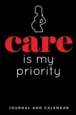 Care Is My Priority Blank Lined Journal with Calendar for Midwives 9781796808902
