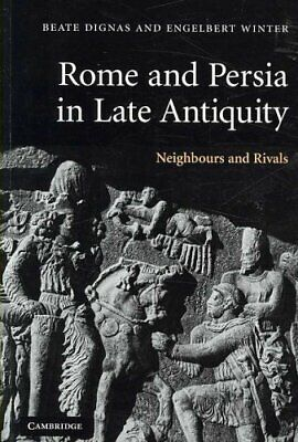 Rome and Persia in Late Antiquity Neighbours and Rivals 9780521614078
