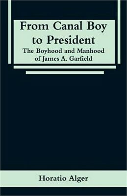 From Canal Boy to President: The Boyhood and Manhood of James A. Garfield (Paper