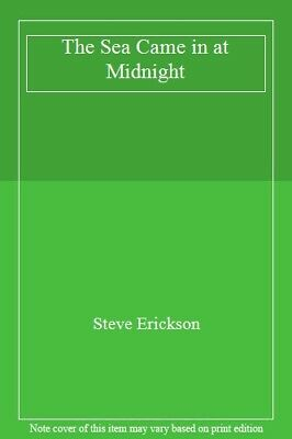 The Sea Came in at Midnight By Steve Erickson. 9780380977666