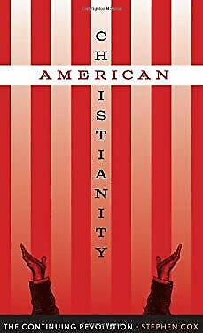 American Christianity : The Continuing Revolution by Cox, Stephen