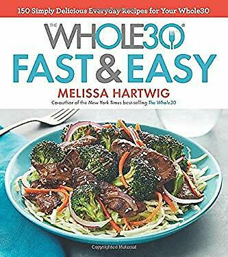 The Whole30 Fast & Easy Cookbook: 150 Simply Delicious Everyday Recipe-ExLibrary
