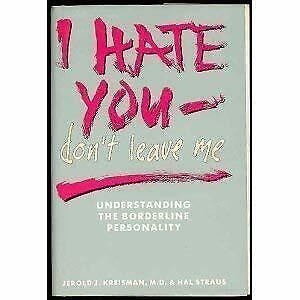 I Hate You - Don't Leave Me : Understanding Borderline Personality Dis-ExLibrary