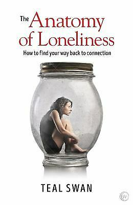 The Anatomy of Loneliness: How to Find Your Way Back to Connection by Swan, Teal