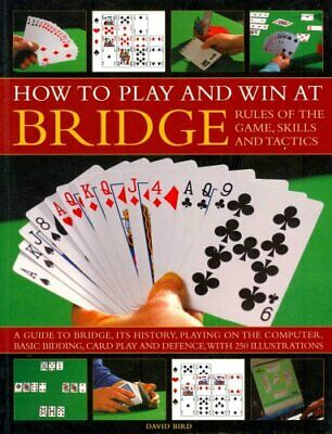 How to Play Winning Bridge: Rules of the Game, Skills and Tactics 9781780192895