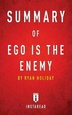 Summary of Ego Is the Enemy: By Ryan Holiday - Includes Analysis by Instaread...
