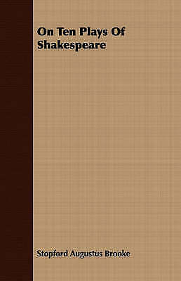 On Ten Plays Of Shakespeare by Stopford Augustus Brooke (Paperback, 2007)
