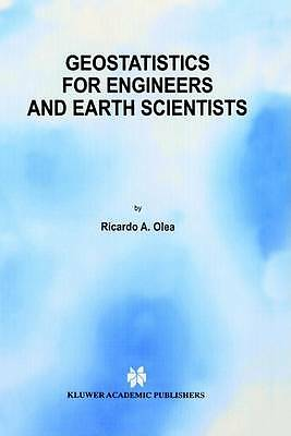 Geostatistics for Engineers and Earth Scientists by Ricardo A. Olea...