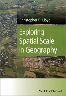 Exploring Spatial Scale in Geography by Christopher D. Lloyd 9781119971351