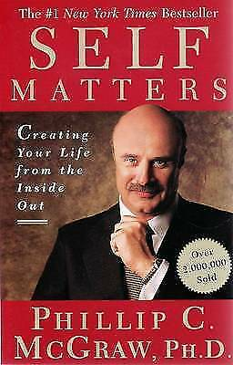 Self Matters: Creating Your Life from the Inside Out ' McGraw,Phil