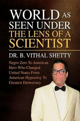 World as Seen Under the Lens of a Scientist by Dr Vithal B Shetty 9781441504722