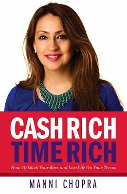 Cash Rich, Time Rich: How To Ditch Your Boss and Live Life On Your Terms by...